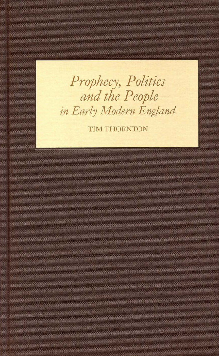 Tim Thornton Prophecy Politics and the People in Early