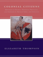 [History and society of the modern Middle East] Elizabeth Thompson - Colonial Citizens (2000 Columbia University Press)