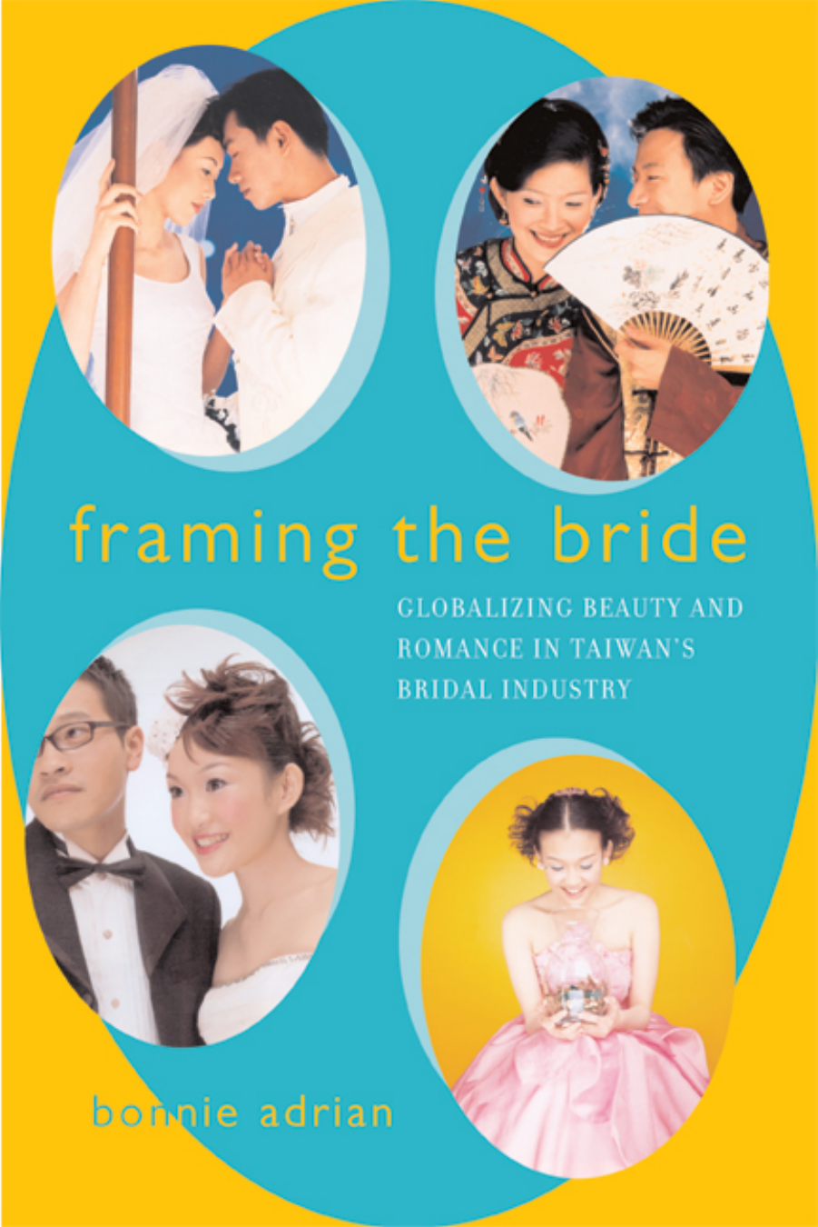 buy online 6cbf5 1eafc Bonnie Adrian - Framing the Bride- Globalizing Beauty and Romance in  Taiwans Bridal Industry (2003)