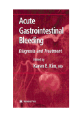 Karen E. Kim - Acute Gastrointestinal Bleeding- Diagnosis and Treatment (Clinical Gastroenterology) (2003)