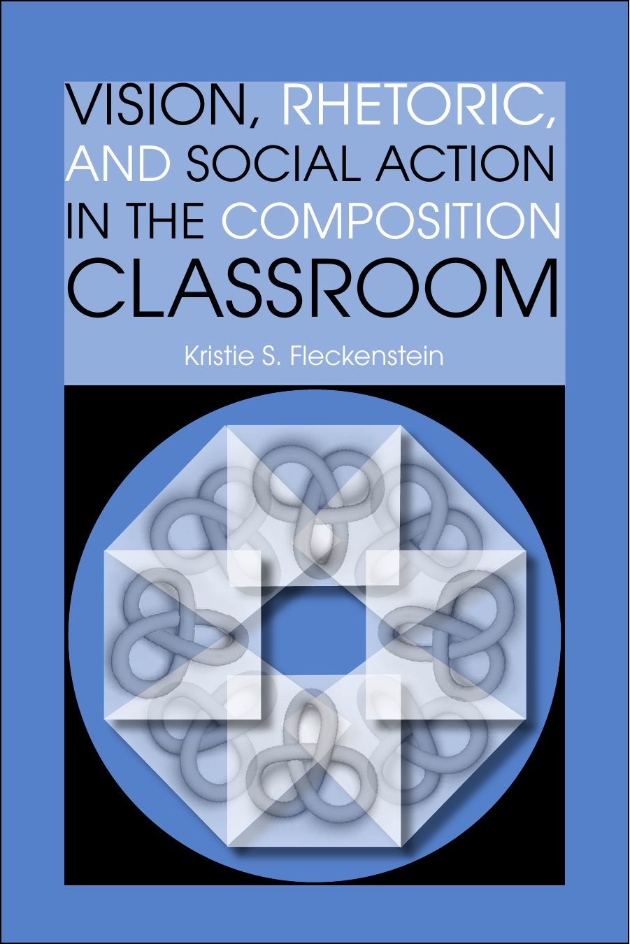 Kristie S Fleckenstein Vision Rhetoric And Social Action In The