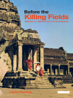 Leslie Fielding - Before the Killing Fields- Witness to Cambodia and the Vietnam War (2007)