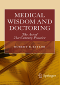 Robert B. Taylor - Medical Wisdom and Doctoring- The Art of 21st Century Practice (2010)