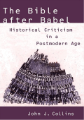 John J. Collins - The Bible After Babel- Historical Criticism in a Postmodern Age (2005 Wm. B. Eerdmans Publishing Company)