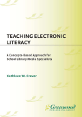 Kathleen W. Craver - Teaching Electronic Literacy- A Concepts-Based Approach for School Library Media Specialists (Greenwood Professional Guides in School Librarianship) (19