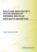 Linda C. Cahir - Solitude and Society in the Works of Herman Melville and Edith Wharton (Contributions to the Study of American Literature) (1999)