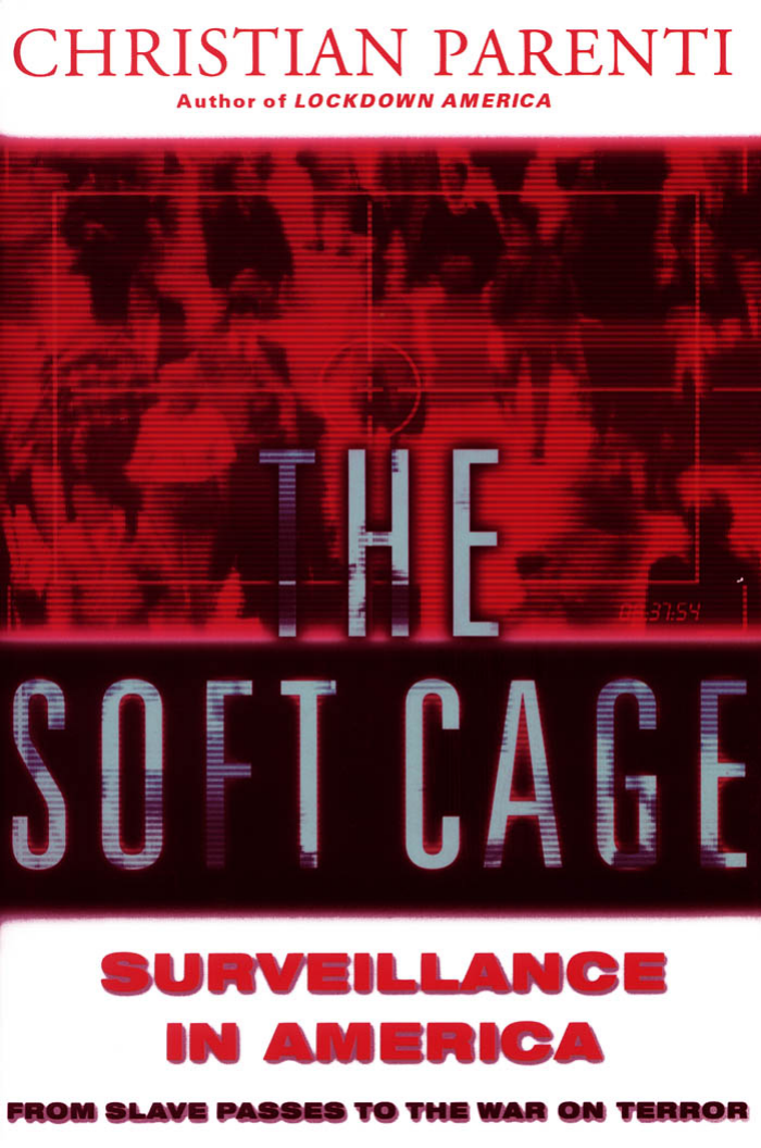 6c952e975c5 Christian Parenti - The Soft Cage- Surveillance in America from Slavery to  the War on Terror (2003)