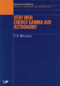 725.[Series in Astronomy and Astrophysics] T.C. Weekes - Very high energy gamma-ray astronomy (2003  Taylor & Francis).pdf