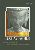 [Buddhisms] Alan Cole - Text as Father- Paternal Seductions in Early Mahayana Buddhist Literature (2005  University of California Press)