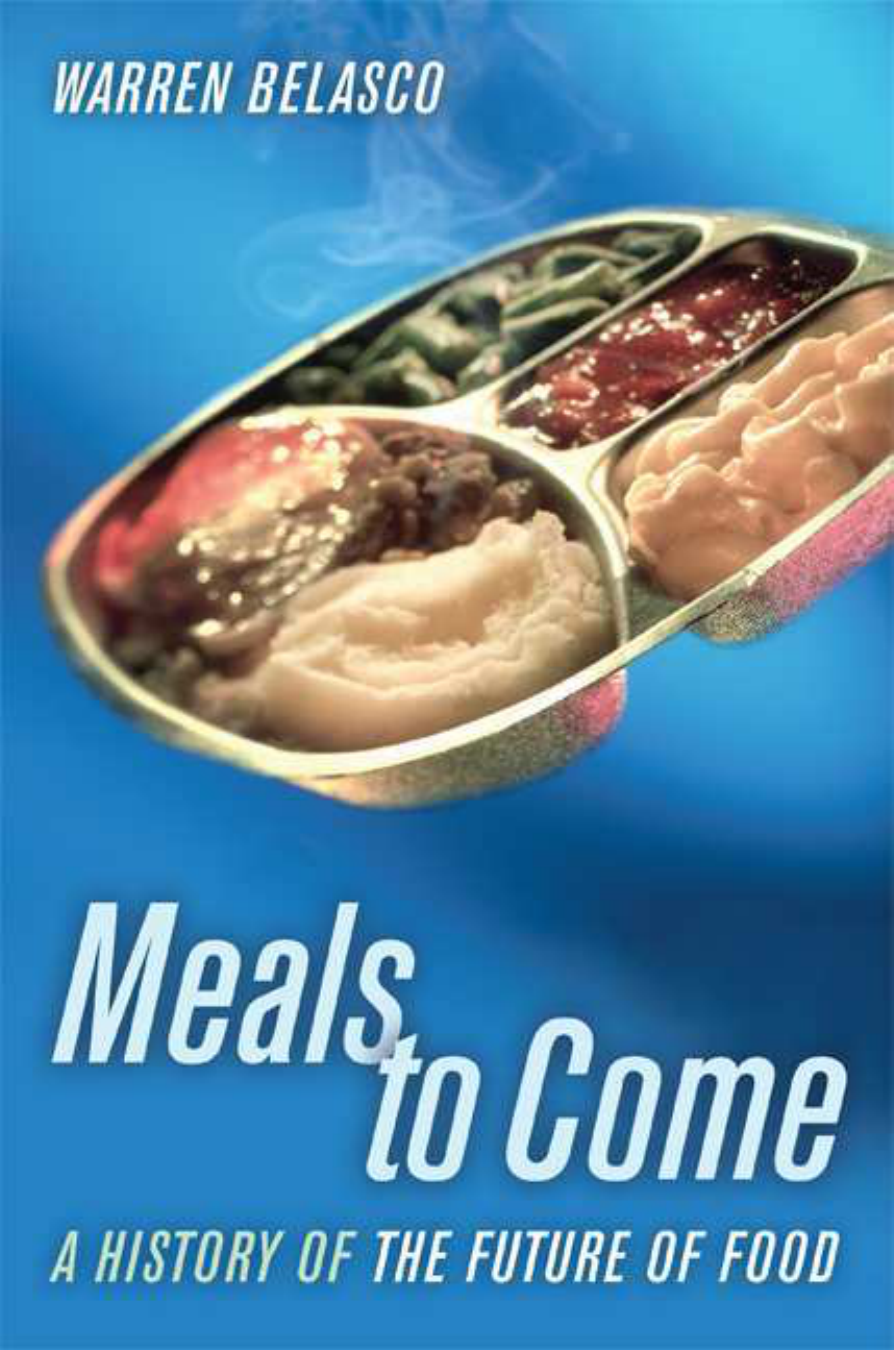 [California Studies in Food and Culture] Warren Belasco - Meals to Come- A  History of the Future of Food (2006 University of California Press)