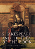 [Oxford Shakespeare Topics] Charlotte Scott - Shakespeare and the Idea of the Book (2007  Oxford University Press  USA)
