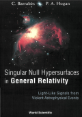 Claude Barrabes  P. A. Hogan - Singular Null Hypersurfaces in General Relativity- Light-Like Signals from Violent Astrophysical Events (2004  World Scientific Publishing Com
