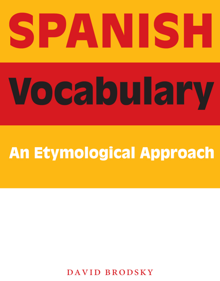 6b4d99a814 David Brodsky - Spanish Vocabulary- An Etymological Approach (2008  University of Texas Press)