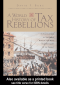 David F. Burg - A World History of Tax Rebellions- An Encyclopedia of Tax Rebels  Revolts  and Riots from Antiquity to the Present (2003  Routledge)