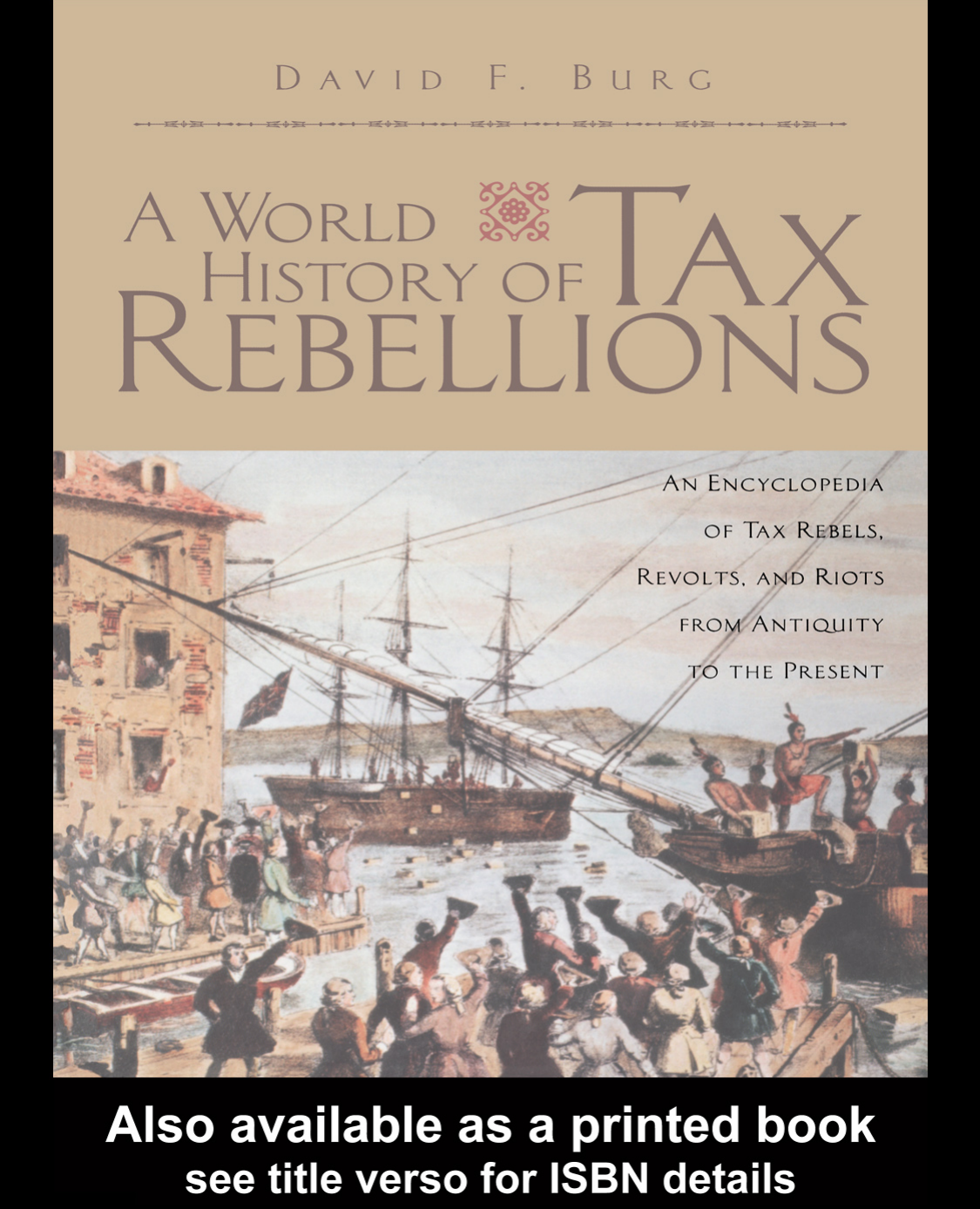David f burg a world history of tax rebellions an encyclopedia david f burg a world history of tax rebellions an encyclopedia of tax rebels revolts and riots from antiquity to the present 2003 routledge fandeluxe Gallery