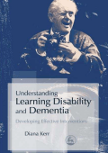 Diana Kerr - Understanding Learning Disability and Dementia- Developing Effective Interventions (2007  Jessica Kingsley Publishers)