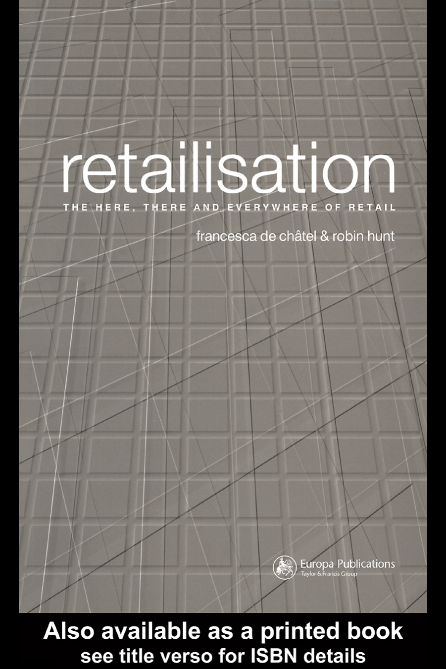 573a2c506ec Francesca de Ch├вtel Robin Hunt - Retailisation- The Here There and  Everywhere of Retail (2004 Routledge)