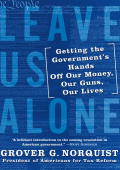 Grover Norquist - Leave Us Alone- Getting the Governments Hands Off Our Money  Our Guns  Our Lives (2008  William Morrow)
