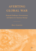 Hall Gardner - Averting Global War- Regional Challenges  Overextension  and Options for American Strategy (2007  Palgrave Macmillan)
