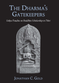 Jonathan C. Gold - The Dharmas Gatekeepers- Sakya Pandita on Buddhist Scholarship in Tibet (2007  State University of New York Press)