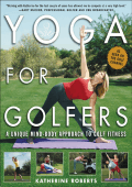 Katherine Roberts - Yoga for Golfers - A Unique Mind-Body Approach to Golf Fitness (2004  McGraw-Hill)