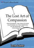 Lorne Ladner - The Lost Art of Compassion- Discovering the Practice of Happiness in the Meeting of Buddhism and Psychology (2005  HarperOne)