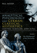 Paul Bishop - Analytical Psychology and German Classical Aesthetics- Goethe  Schiller  and Jung  Volume 1- The Development of the Personality (2007  Routledge)